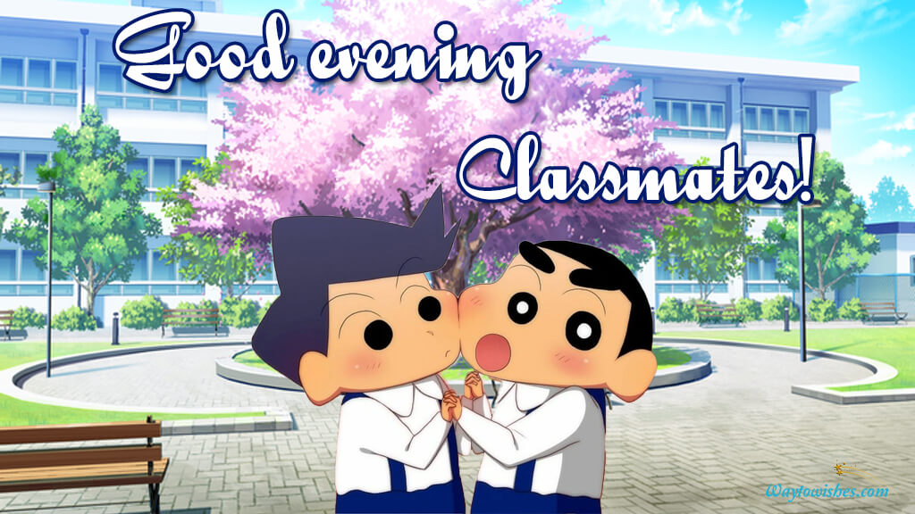 Good Evening Classmates