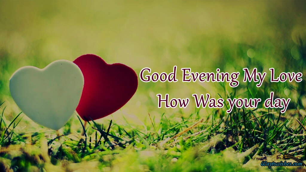 Good Evening My Love How Was Your Day