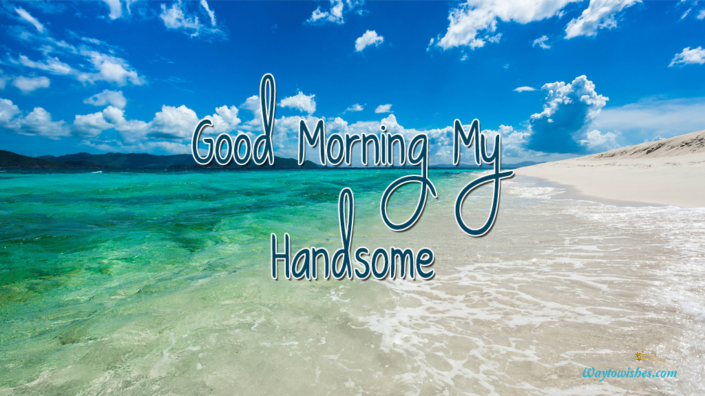 Good Morning My Handsome