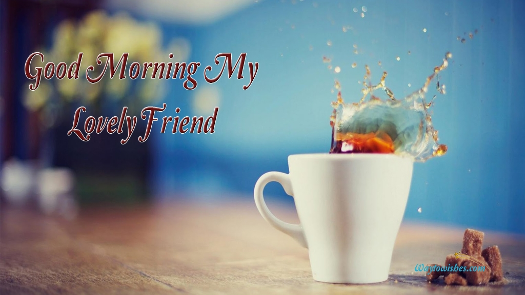 Good Morning My Lovely Friend