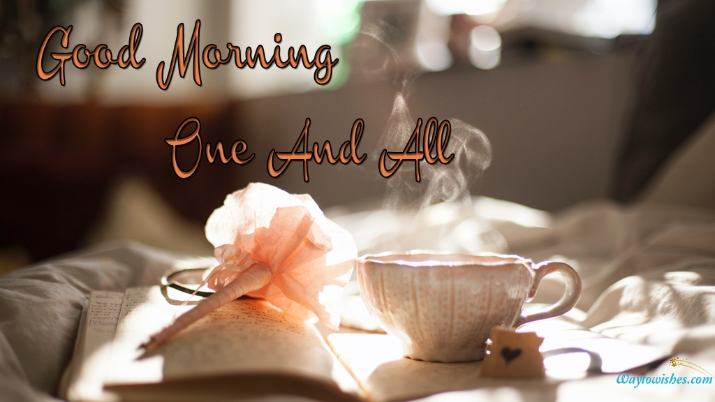 Good Morning One And All