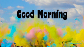 Good Morning Holi