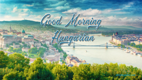 Good Morning Hungarian