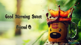 Good Morning Sweet Friend