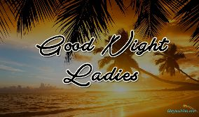 Good Night Ladies